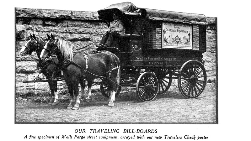 A black and white photo of a wagon with a Wells Fargo banner on the side in front of a stone wall. Text below photo: Our Traveling Bill-Boards. A fine specimen of Wells Fargo street equipment, arrayed with our new Travelers Check poster.